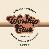 Socially Distant Worship Club (Pt. 1) by Rend Collective