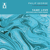 Same Love (Brookes Brothers Remix) by Philip George