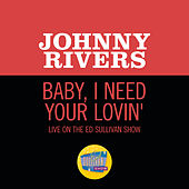 Baby, I Need Your Lovin' (Live On The Ed Sullivan Show, March 19, 1967) by Johnny Rivers