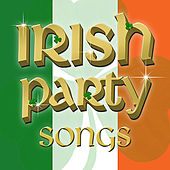 Irish Party Songs - For St Patrick's Day .. and Beyond! by Various Artists