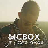 Je t'aime encore de MCBOX