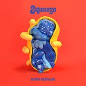 SQUEEZE by Born Ruffians
