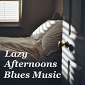 Lazy Afternoons Blues Music by Various Artists