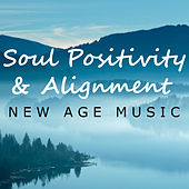 Soul Positivity & Alignment New Age Music by Various Artists