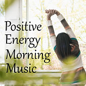 Positive Energy Morning Music by Various Artists