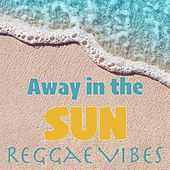 Away in the Sun Reggae Vibes by Various Artists