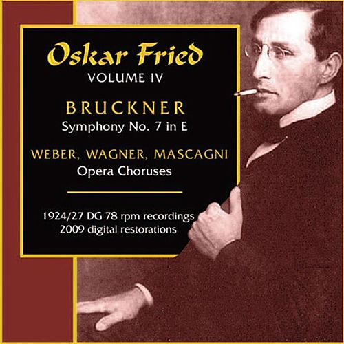 Wagner, R. / Weber, C.M. Von / Mascagni, P.: Opera Choruses / Bruckner, A.: Symphony No. 7 (Oskar Fried, Vol. 4) (Fried) (1924, 1927) by Oskar Fried