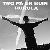 Tro på er ruin von Hurula