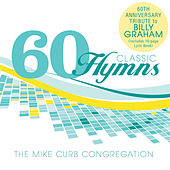 60 Classic Hymns: 60th Anniversary Tribute To Billy Graham by Mike Curb Congregation
