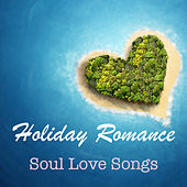 Holiday Romance Soul Love Songs by Various Artists