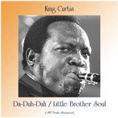 Da-Duh-Dah / Little Brother Soul (All Tracks Remastered) de King Curtis