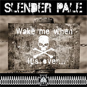 Wake Me When It's Over... by Slender Pale