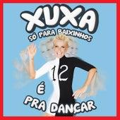 Xuxa Só para Baixinhos 12 (XSPB 12) - É Pra Dançar de XUXA