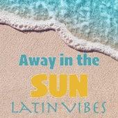 Away in the Sun Latin Vibes de Various Artists