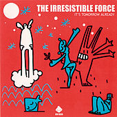 Its Tomorrow Already by The Irresistible Force