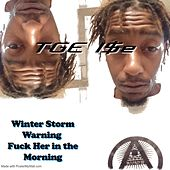 Winter Storm Warning Fuck Her in the Morning by Tge I$E