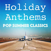 Holiday Anthems Pop Summer Classics by Various Artists