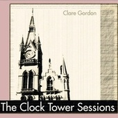 The Clock Tower Sessions by Clare Gordon