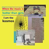 When the music is hotter than girls I am the kosmos by Various Artists