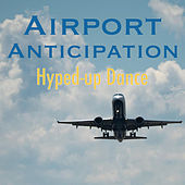 Airport Anticipation Hyped-Up Dance by Various Artists