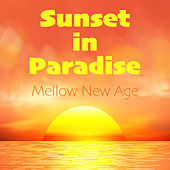 Sunset in Paradise Mellow New Age by Various Artists