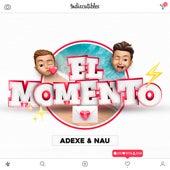 El Momento de Adexe & Nau