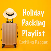 Holiday Packing Playlist Exciting Reggae by Various Artists