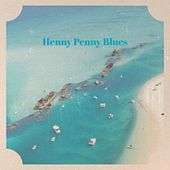 Henny Penny Blues by Lightnin' Hopkins, Barbara Lynn, Jackie Wilson, Wilson Pickett, Bessie Smith, Elmore James, Memphis Slim, Charley Patton