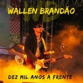 Dez Mil Anos à Frente by Wallen Brandão