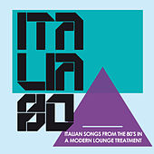 Italia 80 In Lounge (Italian Songs from the 80's in a Modern Lounge Treatment) by Various Artists