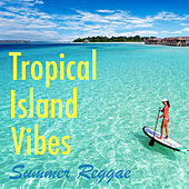 Tropical Island Vibes Summer Reggae by Various Artists