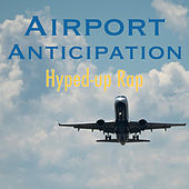 Airport Anticipation Hyped-Up Rap von Various Artists
