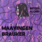 Better Alone de Maayingen Brauker