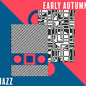 Early Autumn Jazz - Instrumental Jazz Music Ambient, Relaxing Jazz for Restaurant, Pure Relaxation, Coffee, Lounge Vibes, Smooth Jazz 2020 von Chilled Jazz Masters