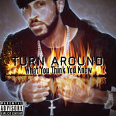 TURN AROUND: What You Think You Know by Hym'DaFella