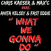 What We Gonna Do by Chris Kaeser