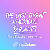 the last great american dynasty (Piano Karaoke Instrumentals) by Sing2Piano (1)