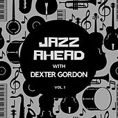 Jazz Ahead with Dexter Gordon, Vol. 1 de Dexter Gordon