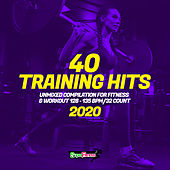 40 Training Hits 2020: Unmixed Compilation for Fitness & Workout 128 - 135 bpm/32 Count fra Various Artists