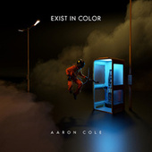 Exist In Color by Aaron Cole