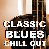 Classic Blues Chill Out by Various Artists