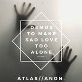 Demos To Make Sad Love Too Alone [Volume 2] by Atlas