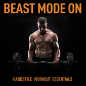 Beast Mode On - Hardstyle Workout Essentials de Various Artists
