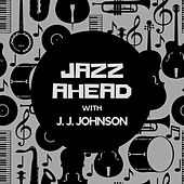Jazz Ahead with J. J. Johnson van J.J. Johnson