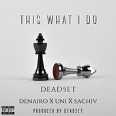 This What I Do by Dead5et
