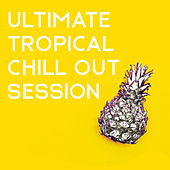 Ultimate Tropical Chill Out Session - Summertime, Sensual Lounge, Chillax, Deep Rest & Relax by Chillout Lounge