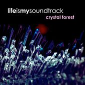 Crystal Forest by Life Is My Soundtrack