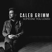 Someone You Loved by Caleb Grimm