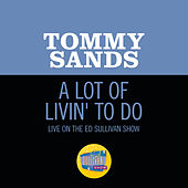 A Lot Of Livin' To Do (Live On The Ed Sullivan Show, March 4, 1962) de Tommy Sands