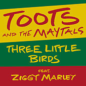 Three Little Birds (feat. Ziggy Marley) by Toots and the Maytals